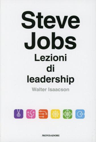 Steve Jobs - Lezioni di Leadership