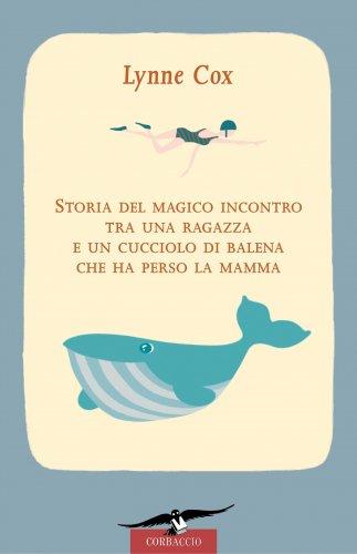 Storia del Magico Incontro tra una Ragazza e un Cucciolo di Balena che ha Perso la Mamma (eBook)