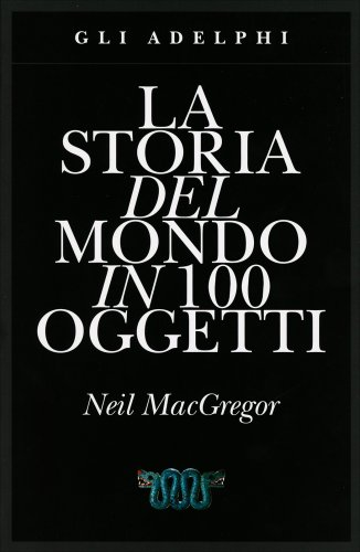La Storia del Mondo in 100 Oggetti
