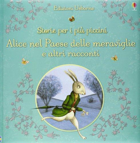 Storie Per i Più Piccini - Alice nel Paese delle Meraviglie e Altri Racconti