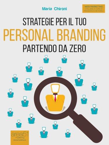 Strategie per il Tuo Personal Branding Partendo da Zero (eBook)