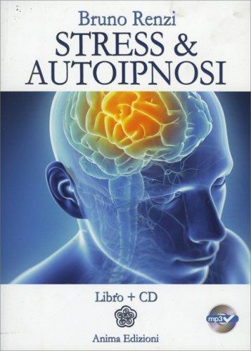 Stress & Autoipnosi - Con CD Mp3 Incluso
