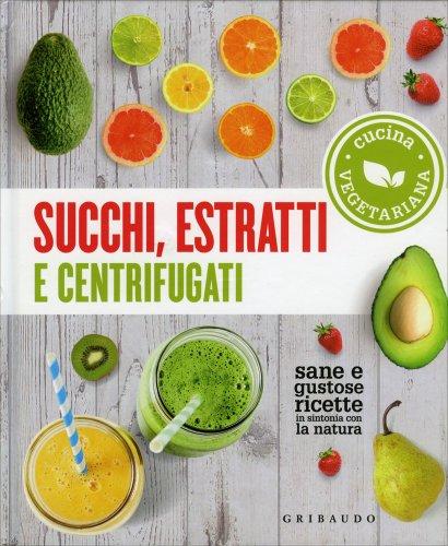 Succhi, Estratti e Centrifugati - Cucina Vegetariana