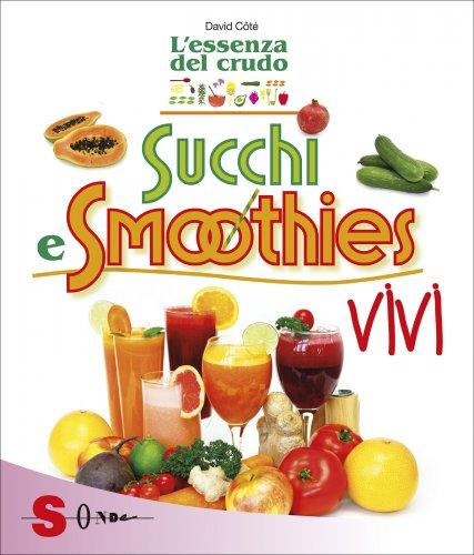 Succhi e Smoothies Vivi - L'Essenza del Crudo