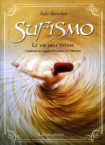 Sufismo. Le Vie dell'Estasi