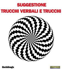 Suggestione, Trucchi verbali e Trucchi (eBook)