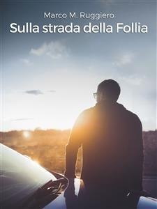 Sulla Strada della Follia (eBook)