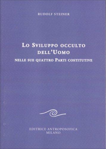 Lo Sviluppo Occulto dell'Uomo nelle sue Quattro Parti Costitutive
