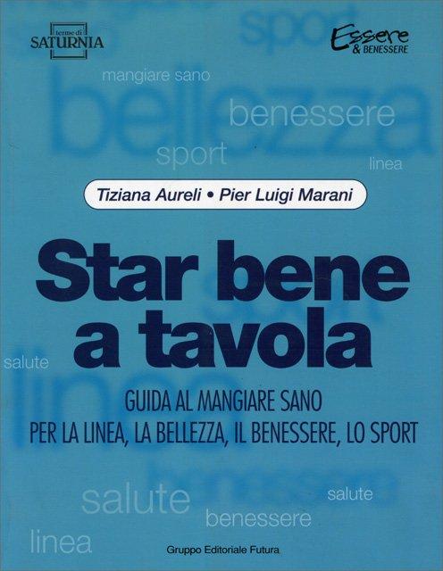Star Bene A Tavola Libro Di Tiziana Aureli E Pier Luigi Marani