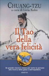 IL TAO DELLA VERA FELICITà Un grande classico cinese per tutte le persone alla ricerca della gioia e dell'equilibrio di Chuang-Tzu                                   ,                          Livia Kohn
