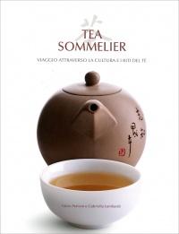 TEA SOMMELIER Viaggio attraverso la cultura e i riti del tè di Fabio Petroni, Gabriella Lombardi