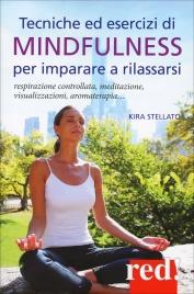 TECNICHE ED ESERCIZI DI MINDFULNESS Respirazione controllata, meditazione, visualizzazione, aromaterapia... di Kira Stellato