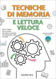 TECNICHE DI MEMORIA E LETTURA VELOCE Per il lavoro, per le lingue, per esami e concorsi, per dimezzare i tempi di studio