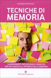 TECNICHE DI MEMORIA Suggerimenti, riflessioni e curiosità per un viaggio all'interno della memoria di Massimo Bonventi