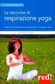 LE TECNICHE DI RESPIRAZIONE YOGA L'arte del Pranayama per assorbire l'energia vitale di Maurizio Morelli