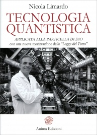 """TECNOLOGIA QUANTISTICA Applicata alla particella di Dio con una nuova teorizzazione della """"Legge del Tutto"""" di Nicola Limardo"""
