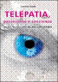 TELEPATIA PERCEZIONE E COSCIENZA Tecniche per Comunicare con l'Anima di Lorenzo Guaia