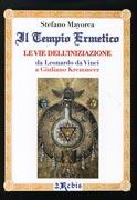 IL TEMPIO ERMETICO - LE VIE DELL'INIZIAZIONE Da Leonardo da Vinci a Giuliano Kremmerz di Stefano Mayorca