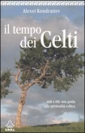 IL TEMPO DEI CELTI Miti e riti: una guida alla spiritualità celtica di Alexei Kondratiev