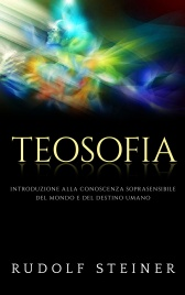 TEOSOFIA (EBOOK) Introduzione alla conoscenza soprasensibile del mondo e del destino umano di Rudolf Steiner