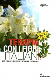 TERAPIA CON I FIORI ITALIANI Per curare i disturbi psichici ed emozionali di Roberto Pagnanelli