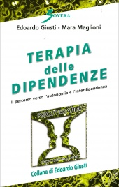 TERAPIA DELLE DIPENDENZE Il percorso verso l'autonomia e l'interdipendenza di Edoardo Giusti, Mara Maglioni