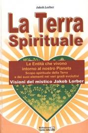 LA TERRA SPIRITUALE Le entità che vivono intorno al nostro pianeta di Jakob Lorber