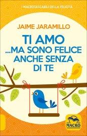 TI AMO... MA SONO FELICE ANCHE SENZA DI TE di Jaime Jaramillo
