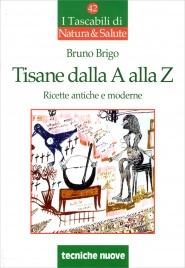 TISANE DALLA A ALLA Z Ricette antiche e moderne di Bruno Brigo