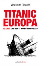 TITANIC EUROPA La crisi che non ci hanno raccontato di Vladimiro Giacché