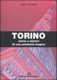 TORINO Storia e misteri di una provincia magica di Danilo Tacchino