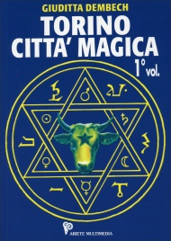 TORINO CITTà MAGICA - 1° VOLUME di Giuditta Dembech