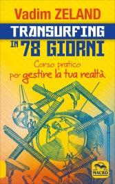 TRANSURFING IN 78 GIORNI Corso pratico per Gestione la Tua Realtà di Vadim Zeland