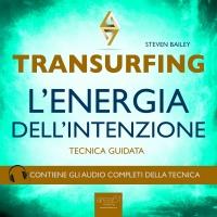 TRANSURFING - L'ENERGIA DELL'INTENZIONE (AUDIOLIBRO MP3) Tecnica guidata - Contiene gli audio completi della tecnica di Steven Bailey