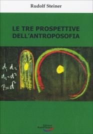 LE TRE PROSPETTIVE DELL'ANTROPOSOFIA di Rudolf Steiner