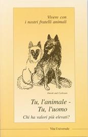 TU L'ANIMALE - TU L'UOMO Chi ha valori più elevati? Vivere con i nostri fratelli animali di Gabriele di Wurzburg