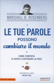 LE TUE PAROLE POSSONO CAMBIARE IL MONDO Come l'empatia ci aiuta a costruire la pace di Marshall Rosenberg
