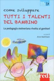 COME SVILUPPARE TUTTI I TALENTI DEL BAMBINO La pedagogia steineriana rivolta ai genitori di a cura di Arve Mathisen