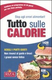 TUTTO SULLE CALORIE Scegli i piatti giusti, non rinunci al gusto e bruci i grassi senza fatica di Maria Fiorella Coccolo