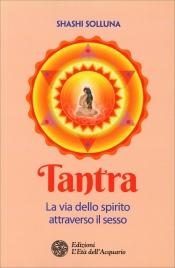 Tantra - La Via dello Spirito Attraverso il Sesso