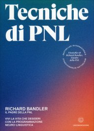 Tecniche di PNL - Vivi la Vita che Desideri con la Programmazione Neuro-Linguistica