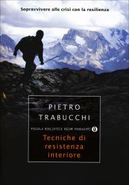 TECNICHE DI RESISTENZA INTERIORE Come sopravvivere alla crisi della nostra società di Pietro Trabucchi