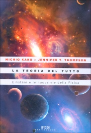 LA TEORIA DEL TUTTO Einstein e le nuove vie della Fisica di Michio Kaku, Jennifer T. Thompson