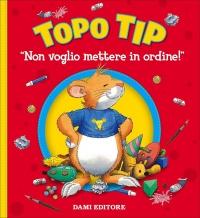 Topo Tip - Non Voglio Mettere in Ordine!