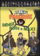 La Tribù del Pallone - Deniz, Rudi e Maxi