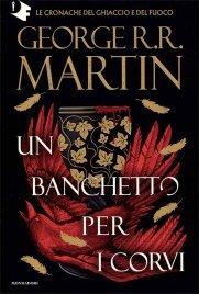 Il Trono di Spade - Libro Quarto delle Cronache del Ghiaccio e del Fuoco