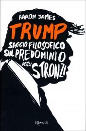 Trump - Saggio Filosofico sul Predominio degli Stronzi