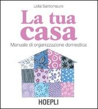La Tua Casa - Manuale di Organizzazione Domestica