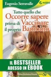 Tutto Quello che Occorre Sapere Prima di Vaccinare il Proprio Bambino (eBook)