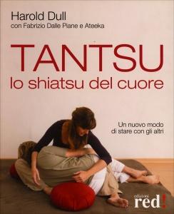 TANTSU - LO SHIATSU DEL CUORE Un nuovo modo di stare con gli altri di Harold Dull